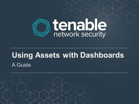 Using Assets with Dashboards A Guide. About this Guide This guide shows how to create, export, and load a dashboard that requires an asset This guide.