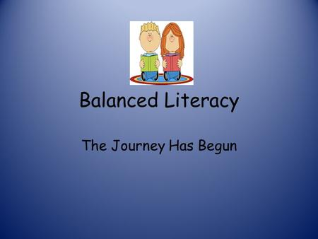 Balanced Literacy The Journey Has Begun. By June 2015, all CMS teachers will be fluent and comfortable in the practices of Balanced Literacy.