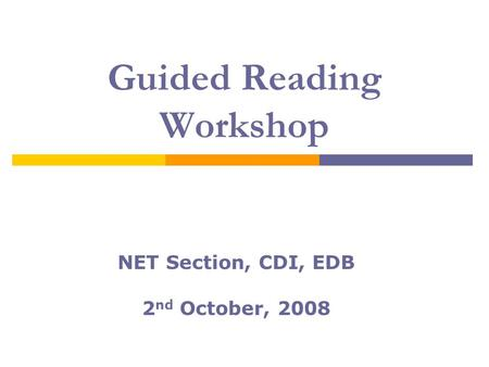 Guided Reading Workshop NET Section, CDI, EDB 2 nd October, 2008.