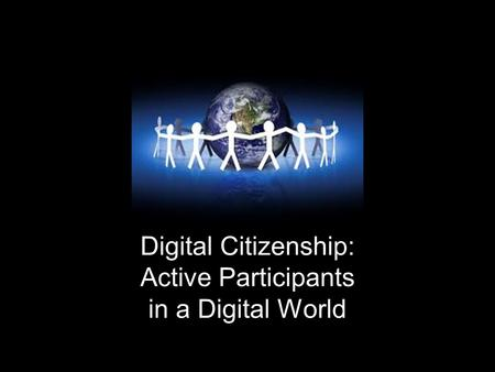 Digital Citizenship: Active Participants in a Digital World.