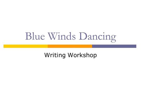 Blue Winds Dancing Writing Workshop.