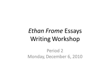 ethan frome by edith wharton ppt video online  ethan frome essays writing workshop period 2 monday 6 2010