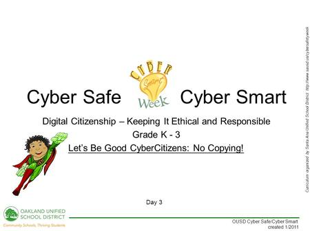 Curriculum organized by Santa Ana Unified School District  Day 3 OUSD Cyber Safe/Cyber Smart created 1/2011 Digital.