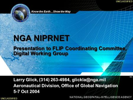 UNCLASSIFIED NGA NIPRNET Presentation to FLIP Coordinating Committee, Digital Working Group Larry Glick, (314) 263-4984, glickla@nga.mil Aeronautical.