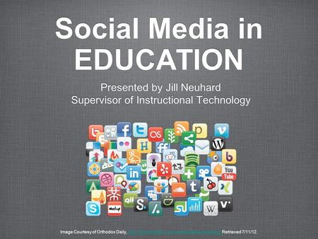 Social Media in EDUCATION Presented by Jill Neuhard Supervisor of Instructional Technology Presented by Jill Neuhard Supervisor of Instructional Technology.