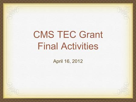 CMS TEC Grant Final Activities April 16, 2012. Grant Goals Increase teachers' effective integration of digital resources into the curriculum Professional.