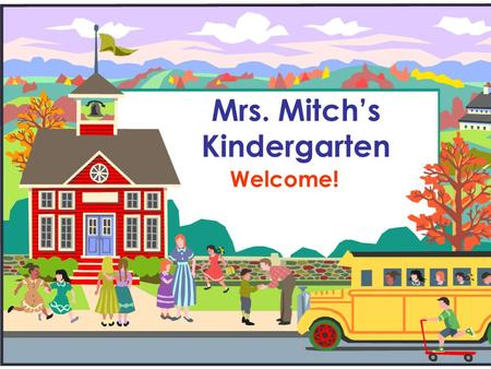 Mrs. Mitch's Kindergarten Welcome!. About Me  Grew up in NJ  Bachelor's & Gen Ed./Sped. credentials at LMU in LA  Moved to WA with husband in July.