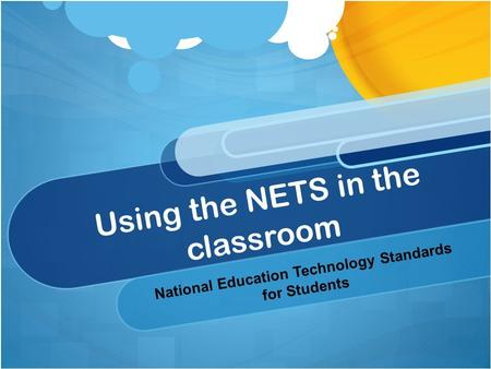 Using the NETS in the classroom National Education Technology Standards for Students.
