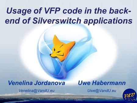 Uwe Habermann Venelina Jordanova Usage of VFP code in the back- end of Silverswitch applications.