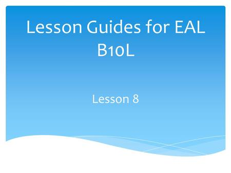 Lesson Guides for EAL B10L Lesson 8. Targets Students will work on using adjectives in their. Students will use their knowledge of phonics to find words.