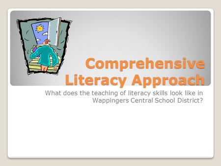 Comprehensive Literacy Approach What does the teaching of literacy skills look like in Wappingers Central School District?