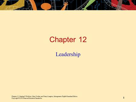 Chapter 12, Stephen P. Robbins, Mary Coulter, and Nancy Langton, Management, Eighth Canadian Edition. Copyright © 2005 Pearson Education Canada Inc. 1.