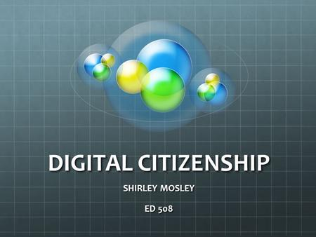 DIGITAL CITIZENSHIP SHIRLEY MOSLEY ED 508. 9 THEMES OF DIGITAL CITIZENSHIP DIGITAL ACCESS (full electronic participation) DIGITAL COMMERCE (electronic.