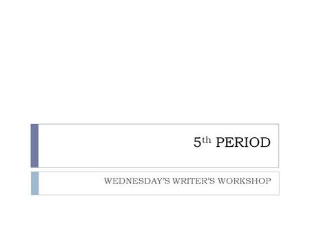 5 th PERIOD WEDNESDAY'S WRITER'S WORKSHOP. WARM UP 1. TAKE OUT your JOURNAL. 2. TURN to your PARTNER AND TELL him/her your PERSONAL NARRATIVE STORY from.