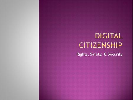 "Rights, Safety, & Security.  What rights do you have in a ""digital"" society?  Digital rights are freedoms extended to every student, administrator,"