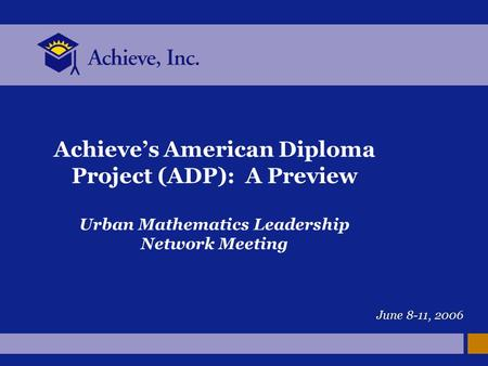 Achieve's American Diploma Project (ADP): A Preview Urban Mathematics Leadership Network Meeting June 8-11, 2006.