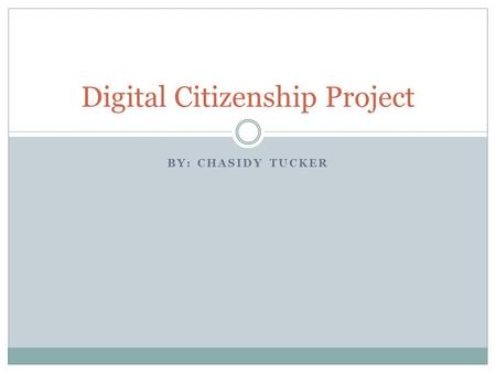 BY: CHASIDY TUCKER Digital Citizenship Project. Plagiarism Pass off ideas of others without crediting the source.