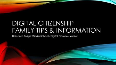 DIGITAL CITIZENSHIP FAMILY TIPS & INFORMATION Holcomb Bridge Middle School - Digital Promise - Verizon.