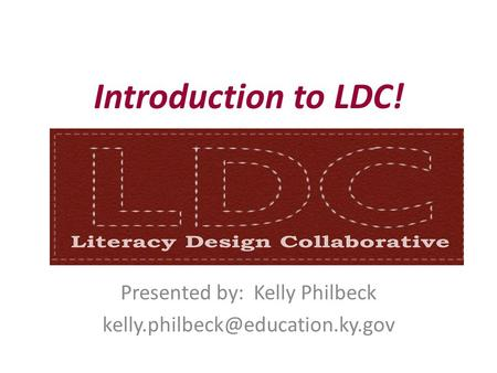 Introduction to LDC! Presented by: Kelly Philbeck