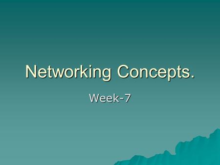 Networking Concepts. Week-7 Network Protocols Three Major Components:  Application Interface –Connects programs to network  Global Network Transport.
