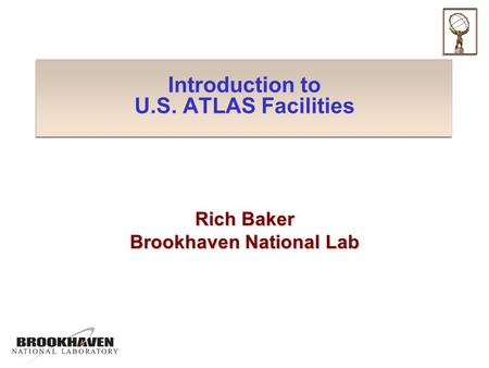 Introduction to U.S. ATLAS Facilities Rich Baker Brookhaven National Lab.