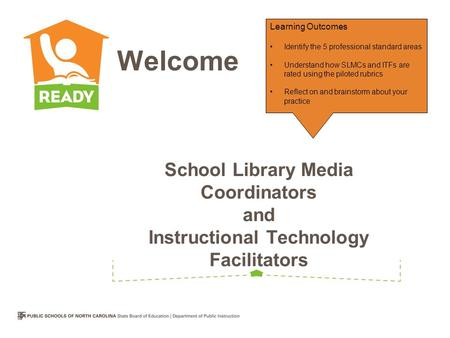 School Library Media Coordinators and Instructional Technology Facilitators Welcome Learning Outcomes Identify the 5 professional standard areas Understand.
