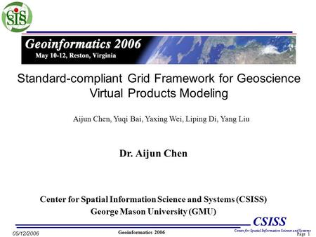 Page 1 CSISS Center for Spatial Information Science and Systems 05/12/2006 Geoinformatics 2006 Center for Spatial Information Science and Systems (CSISS)