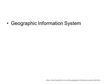 Geographic Information System https://store.theartofservice.com/the-geographic-information-system-toolkit.html.