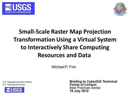 Small-Scale Raster Map Projection Transformation Using a Virtual System to Interactively Share Computing Resources and Data U.S. Department of the Interior.
