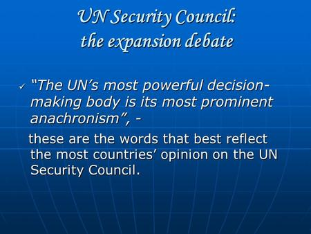 "UN Security Council: the expansion debate ""The UN's most powerful decision- making body is its most prominent anachronism"", - ""The UN's most powerful decision-"