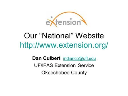 "Our ""National"" Website  Dan Culbert  UF/IFAS Extension Service Okeechobee County."