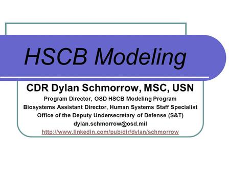 Animated Butterfly CDR Dylan Schmorrow, MSC, USN Program Director, OSD HSCB Modeling Program Biosystems Assistant Director, Human Systems Staff Specialist.