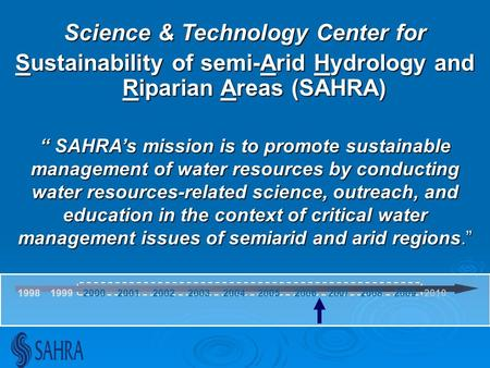 "Science & Technology Center for Sustainability of semi-Arid Hydrology and Riparian Areas (SAHRA) "" SAHRA's mission is to promote sustainable management."