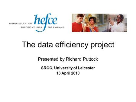 The data efficiency project SROC, University of Leicester 13 April 2010 Presented by Richard Puttock.
