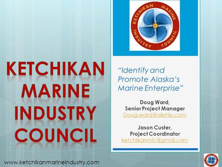 """Identify and Promote Alaska's Marine Enterprise"" Doug Ward, Senior Project Manager Jason Custer, Project Coordinator"