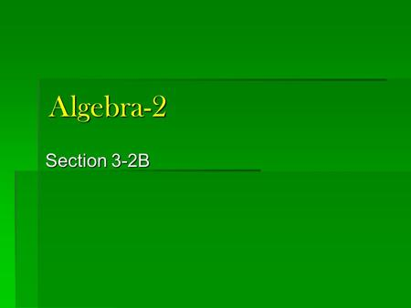 Algebra-2 Section 3-2B. Quiz 3-2A: Solve using substitution. 2x + y = -2 -2x + 3y = -8 1.1.1.1. 2.2.2.2. 3x – 4y = -10 6x + 3y = -42.