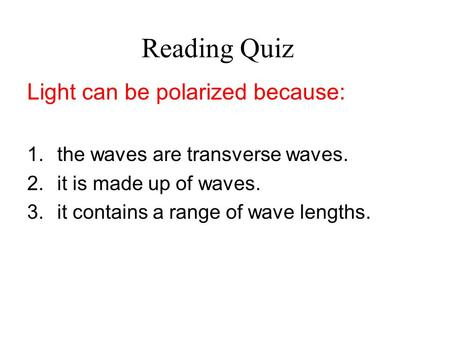 Reading Quiz Light can be polarized because: