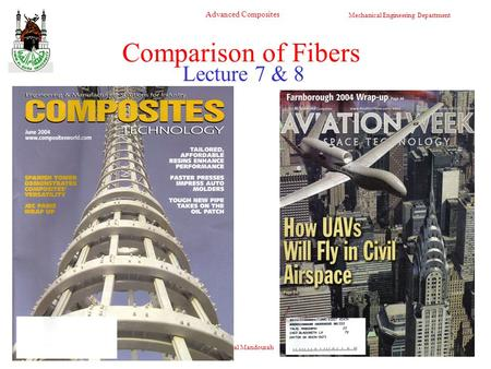 Mechanical Engineering Department Advanced Composites Dr. Talal Mandourah 1 Lecture 7 & 8 Comparison of Fibers.