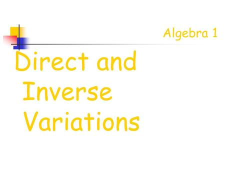 Algebra 1 Direct and Inverse Variations Objective  Students will understand the difference between direct and inverse variation.  Students will compute.