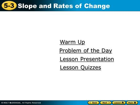 5-3 Slope and Rates of Change Warm Up Warm Up Lesson Presentation Lesson Presentation Problem of the Day Problem of the Day Lesson Quizzes Lesson Quizzes.