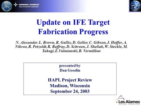 Update on IFE Target Fabrication Progress presented by Dan Goodin HAPL Project Review Madison, Wisconsin September 24, 2003 N. Alexander. L. Brown, R.