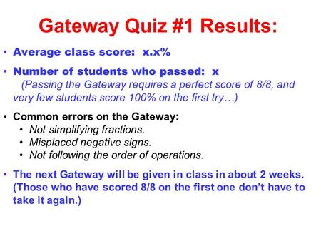 Gateway Quiz #1 Results: Average class score: x.x% Number of students who passed: x (Passing the Gateway requires a perfect score of 8/8, and very few.