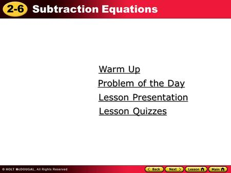 2-6 Subtraction Equations Warm Up Warm Up Lesson Presentation Lesson Presentation Problem of the Day Problem of the Day Lesson Quizzes Lesson Quizzes.