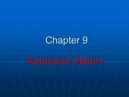 "Chapter 9 Rotational Motion Rotational Motion Rotational Motion Many interesting physical phenomena are not ""linear"" Many interesting physical phenomena."