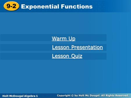 Holt McDougal Algebra 1 9-2 Exponential Functions 9-2 Exponential Functions Holt Algebra 1 Warm Up Warm Up Lesson Presentation Lesson Presentation Lesson.