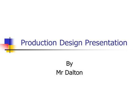 Production Design Presentation By Mr Dalton. Car Project Key Points Sketching Create Features Constraints 2D and 3D Drawings Creating Balloon Part Lists.