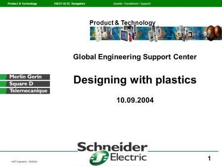 H&GT Organization - 06/25/2004 Product & Technology H&GT GESC BangaloreQuality Excellence Support 1 Global Engineering Support Center Designing with plastics.