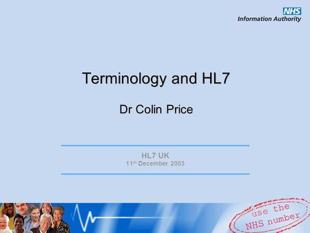 Terminology and HL7 Dr Colin Price HL7 UK 11 th December 2003.