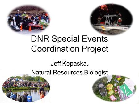DNR Special Events Coordination Project Jeff Kopaska, Natural Resources Biologist.