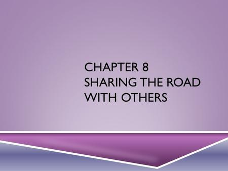 CHAPTER 8 SHARING THE ROAD WITH OTHERS. PEOPLE  It is important for a motorist to remember that he/she is not the only one using the roadways.  From.